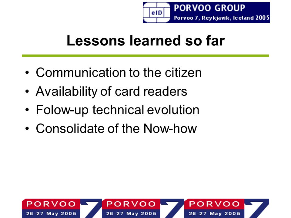 Lessons learned so far Communication to the citizen Availability of card readers Folow-up technical evolution Consolidate of the Now-how