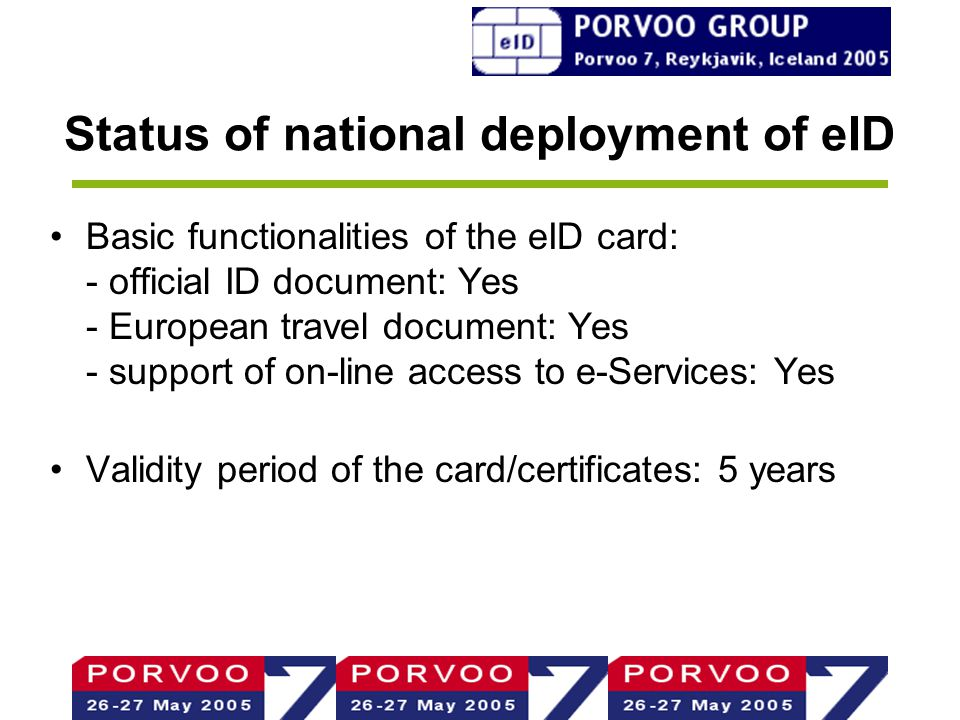 Status of national deployment of eID Basic functionalities of the eID card: - official ID document: Yes - European travel document: Yes - support of on-line access to e-Services: Yes Validity period of the card/certificates: 5 years