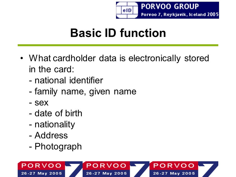 Basic ID function What cardholder data is electronically stored in the card: - national identifier - family name, given name - sex - date of birth - nationality - Address - Photograph