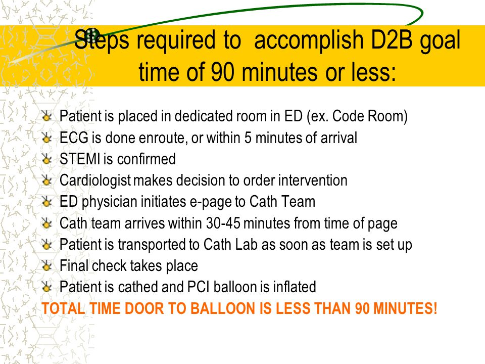 Steps required to accomplish D2B goal time of 90 minutes or less: Patient is placed in dedicated room in ED (ex.