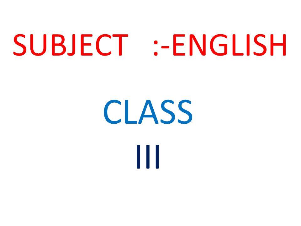 SUBJECT :-ENGLISH CLASS III
