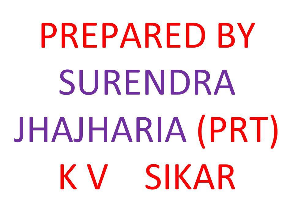 PREPARED BY SURENDRA JHAJHARIA (PRT) K V SIKAR