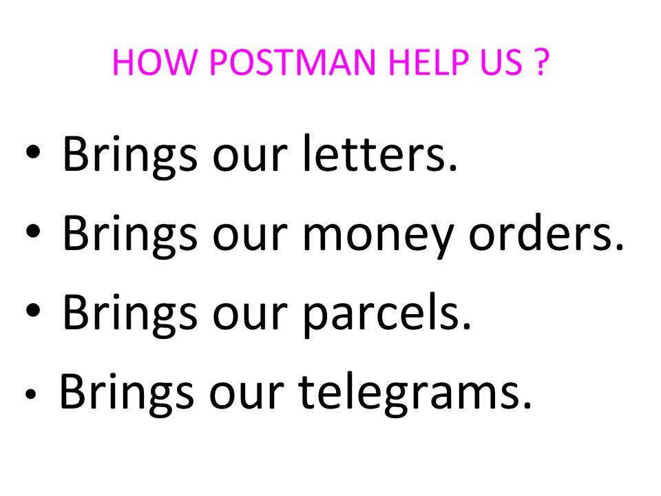 HOW POSTMAN HELP US . Brings our letters. Brings our money orders.
