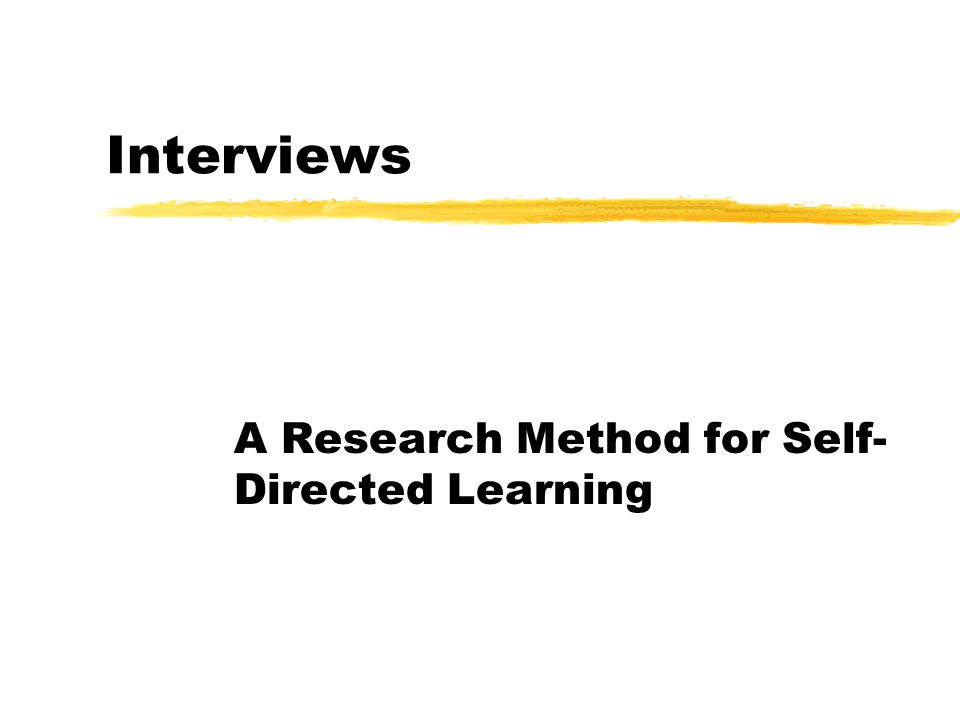 Interviews A Research Method for Self- Directed Learning