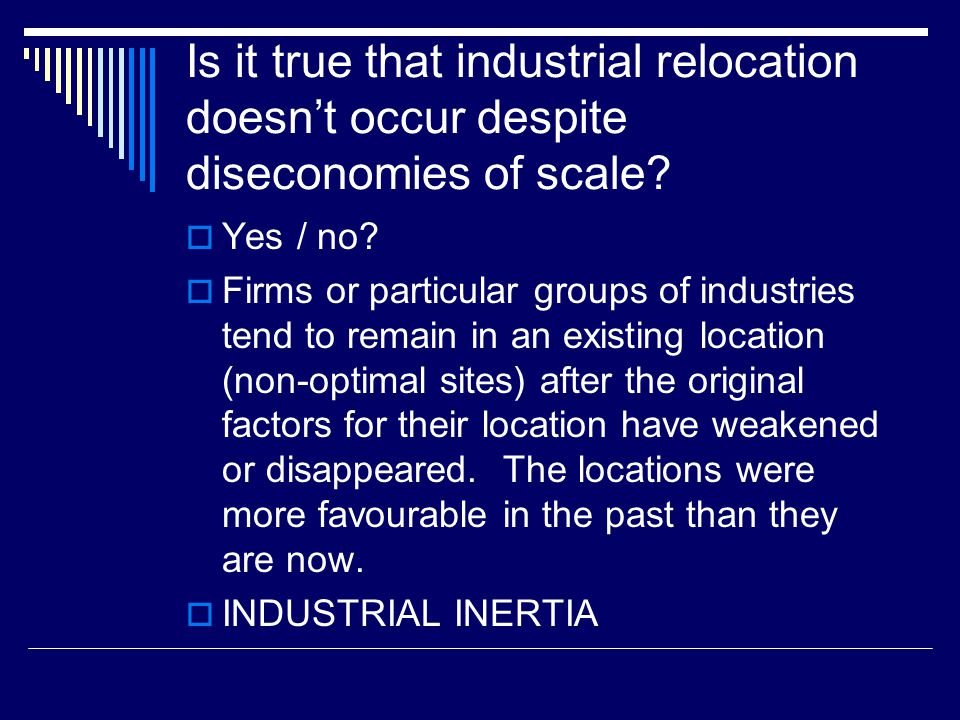 Is it true that industrial relocation doesn't occur despite diseconomies of scale.