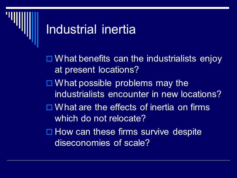 Industrial inertia  What benefits can the industrialists enjoy at present locations.