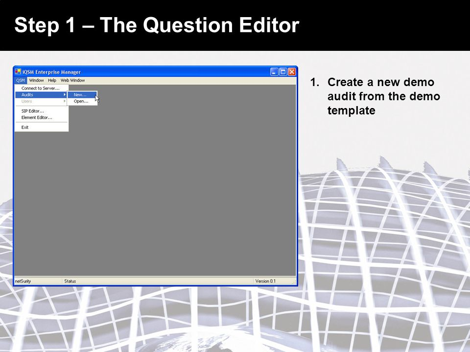 Step 1 – The Question Editor 1.Create a new demo audit from the demo template
