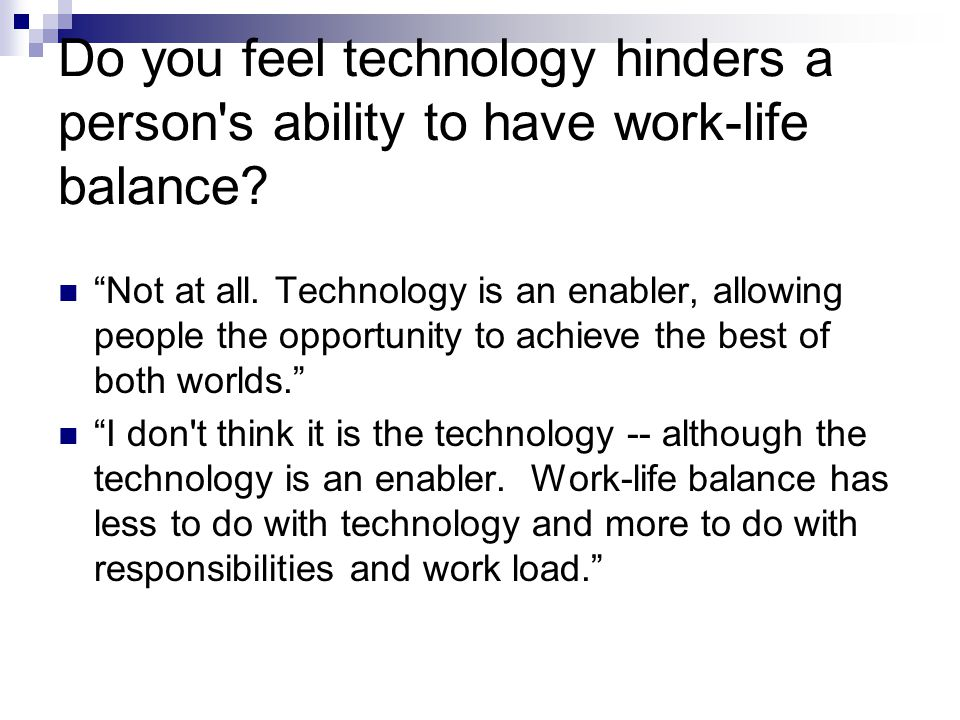 Do you feel technology hinders a person s ability to have work-life balance.