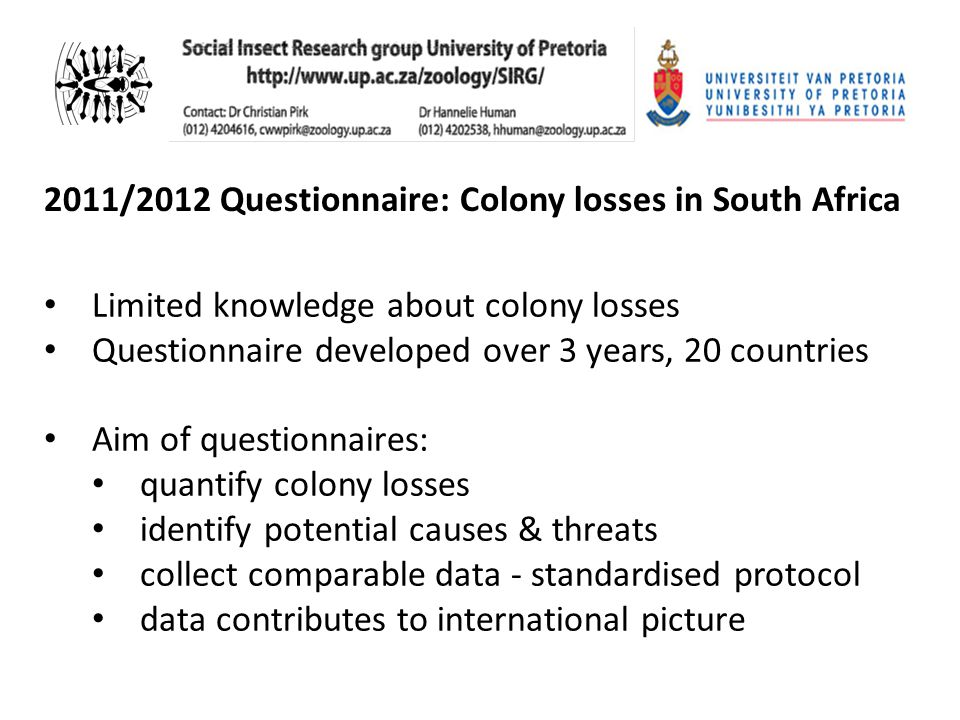 2011/2012 Questionnaire: Colony losses in South Africa Limited knowledge about colony losses Questionnaire developed over 3 years, 20 countries Aim of