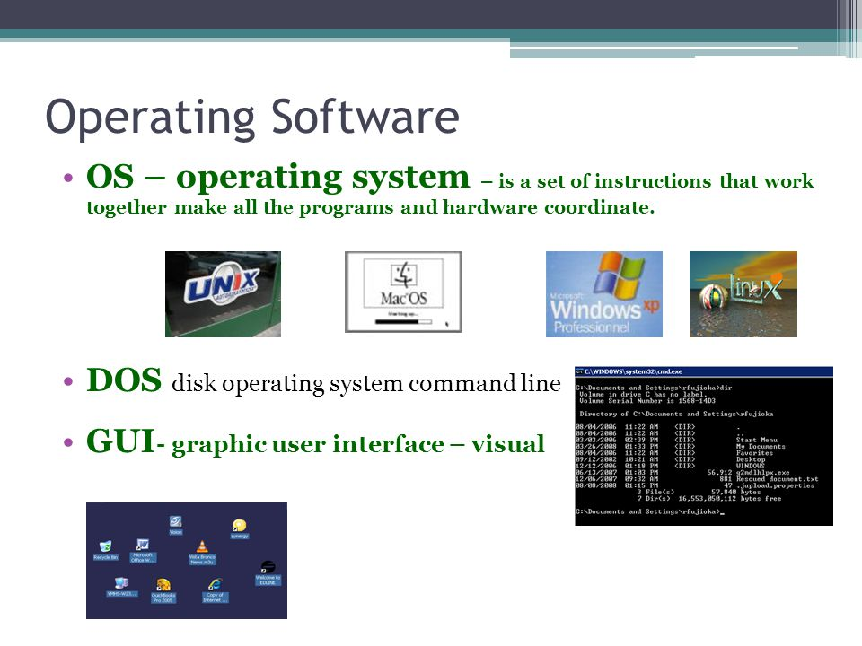 Operating Software OS – operating system – is a set of instructions that work together make all the programs and hardware coordinate.