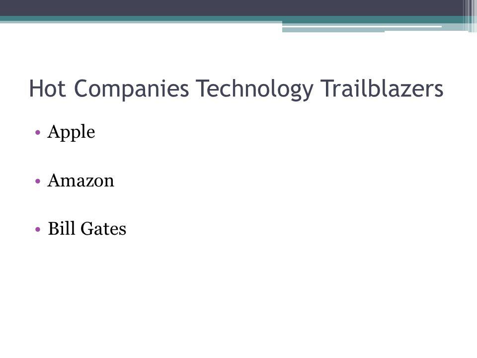 Hot Companies Technology Trailblazers Apple Amazon Bill Gates