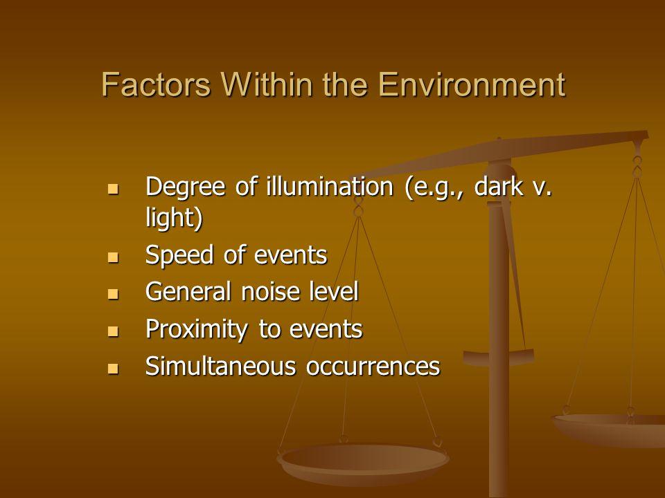 Factors Within the Environment Degree of illumination (e.g., dark v.