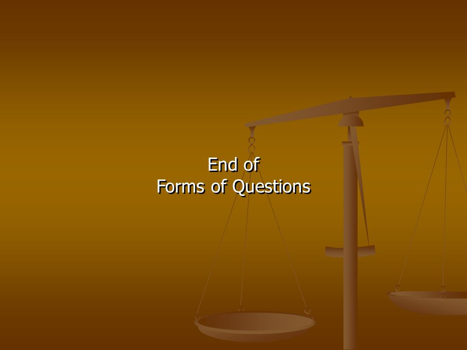 End of Forms of Questions End of Forms of Questions
