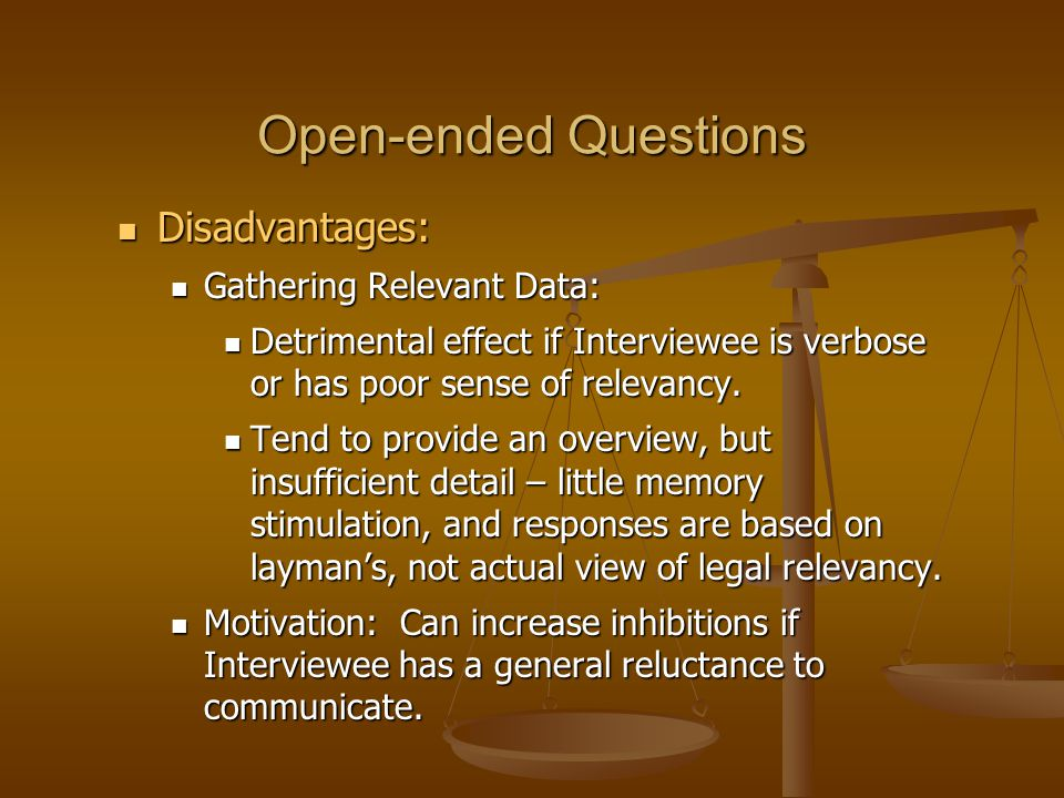 Open-ended Questions Disadvantages: Disadvantages: Gathering Relevant Data: Gathering Relevant Data: Detrimental effect if Interviewee is verbose or has poor sense of relevancy.