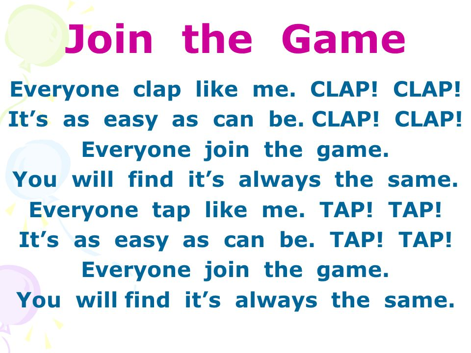 Join the Game Everyone clap like me. CLAP. CLAP.