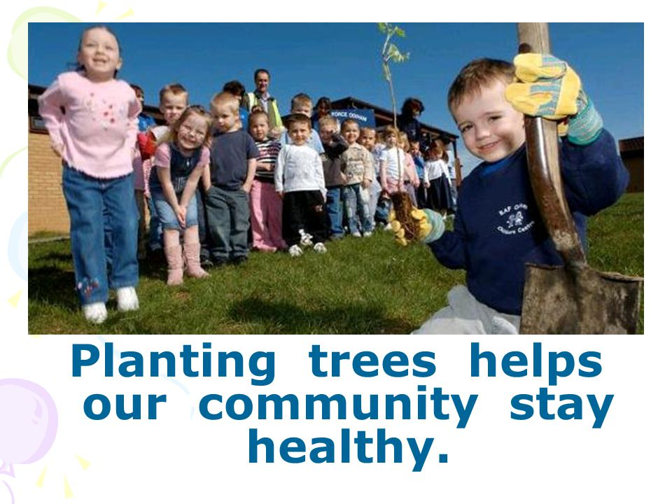 Planting trees helps our community stay healthy.