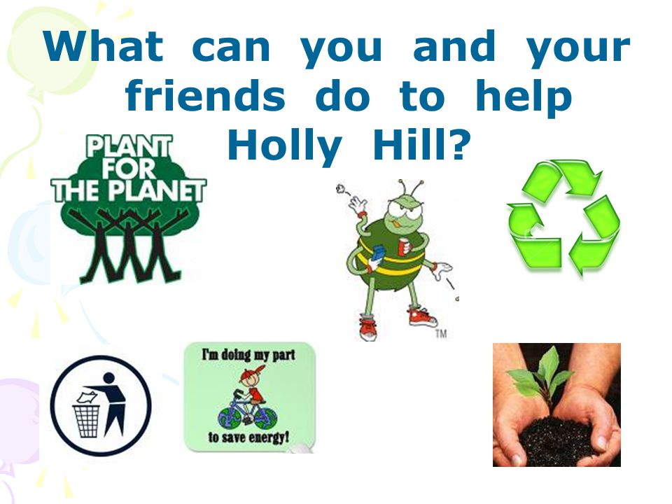 What can you and your friends do to help Holly Hill