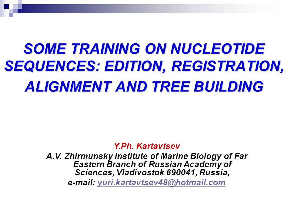SOME TRAINING ON NUCLEOTIDE SEQUENCES: EDITION, REGISTRATION, ALIGNMENT AND TREE BUILDING Y.Ph. Kartavtsev A.V. Zhirmunsky Institute of Marine Biology