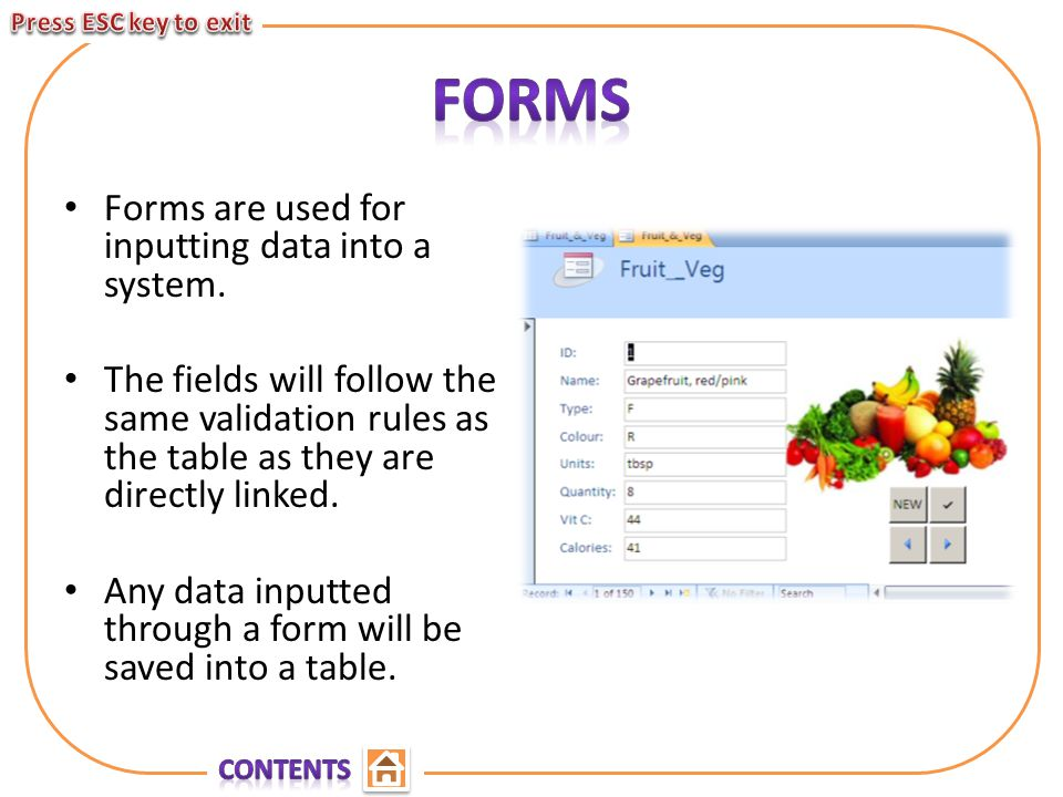 Forms are used for inputting data into a system.