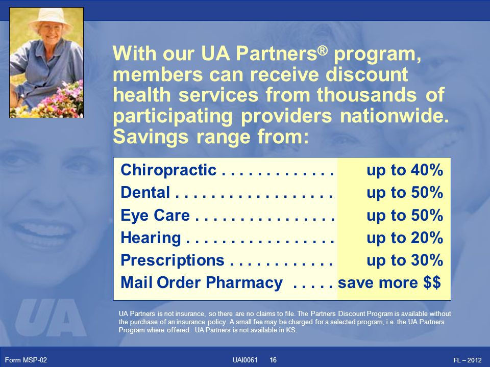 Form MSP-02 FL – 2012 UAI0061 With our UA Partners ® program, members can receive discount health services from thousands of participating providers nationwide.
