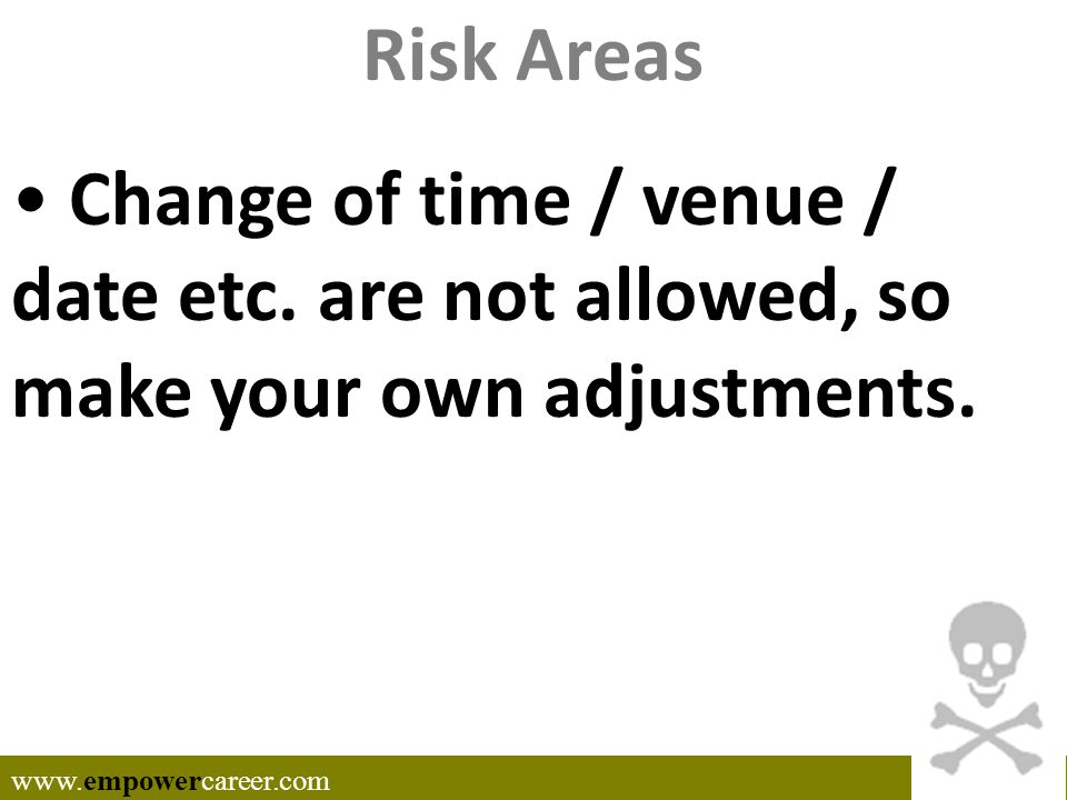 Risk Areas Change of time / venue / date etc. are not allowed, so make your own adjustments.