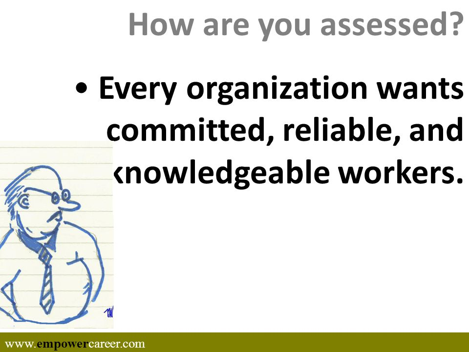 How are you assessed.Every organization wants committed, reliable, and knowledgeable workers.