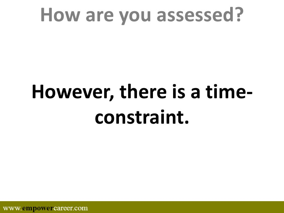 How are you assessed? However, there is a time- constraint. www.empowercareer.com