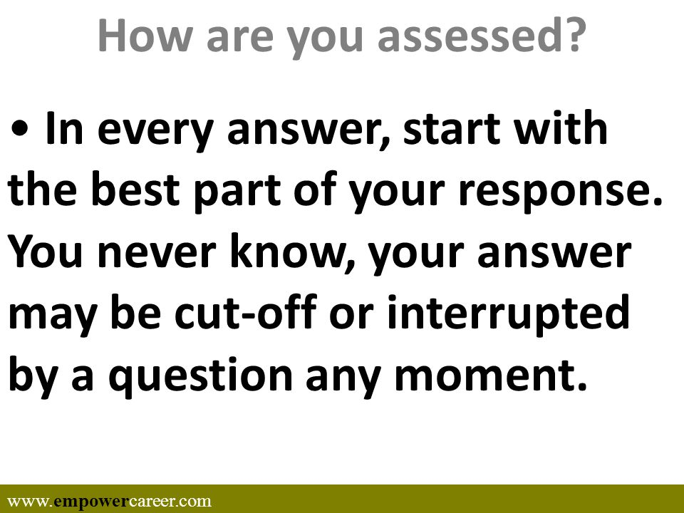 How are you assessed. In every answer, start with the best part of your response.