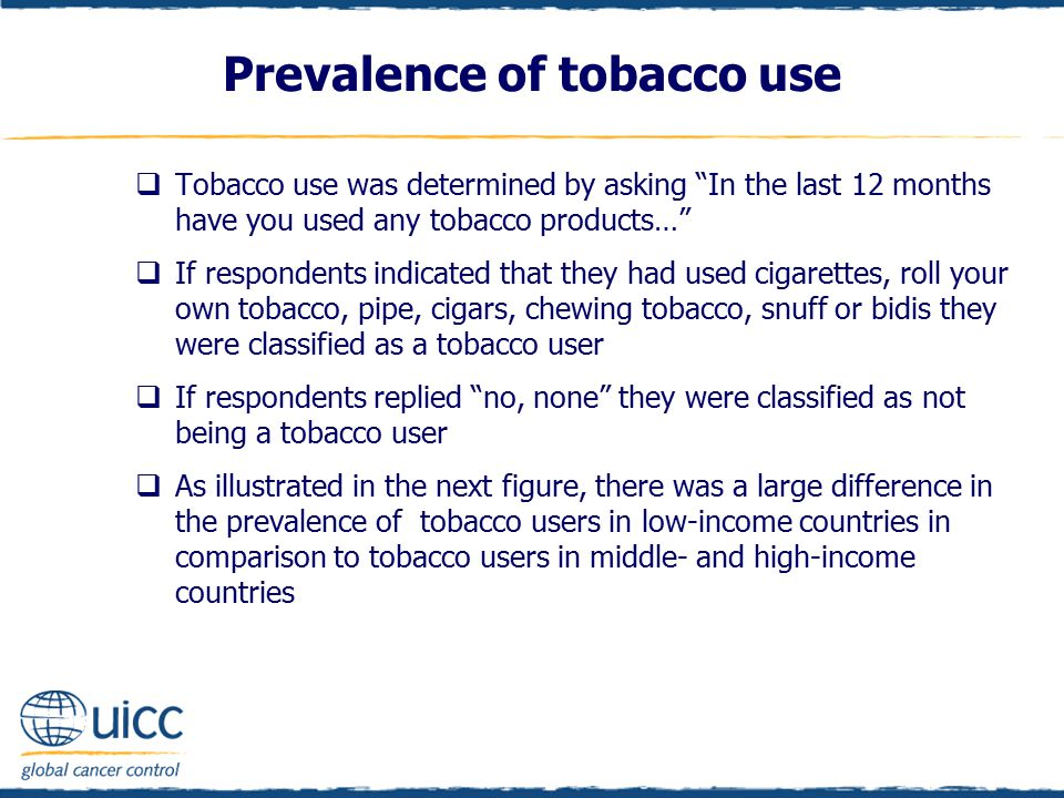 "Prevalence of tobacco use  Tobacco use was determined by asking ""In the last 12 months have you used any tobacco products…""  If respondents indicate"