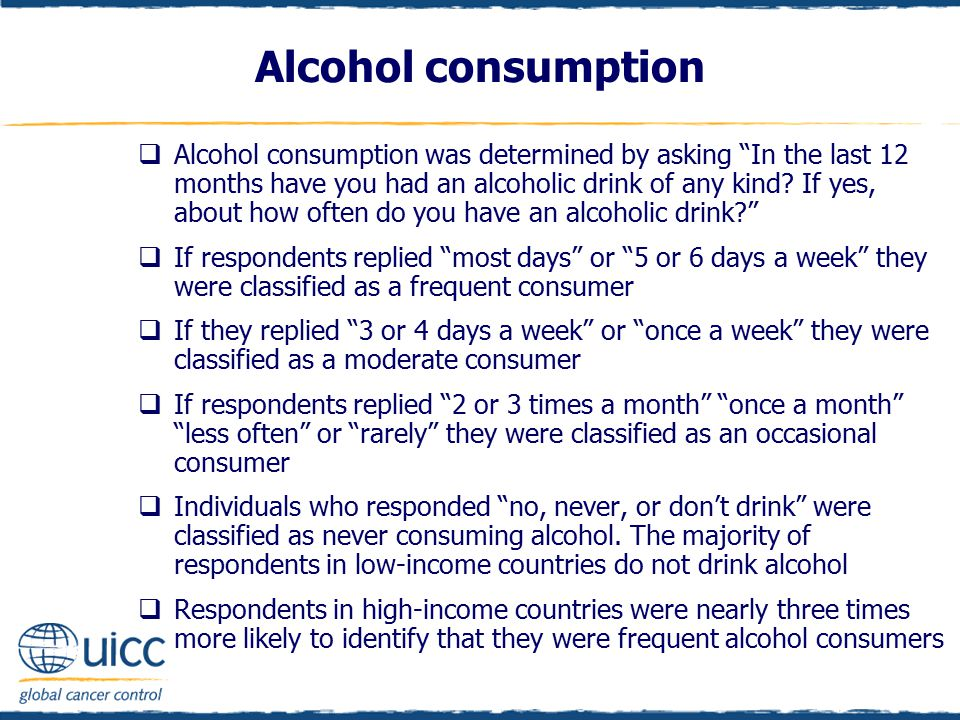 "Alcohol consumption  Alcohol consumption was determined by asking ""In the last 12 months have you had an alcoholic drink of any kind? If yes, about h"