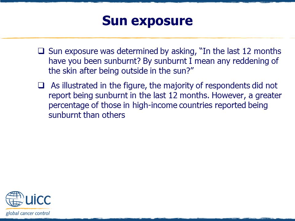 "Sun exposure  Sun exposure was determined by asking, ""In the last 12 months have you been sunburnt? By sunburnt I mean any reddening of the skin afte"