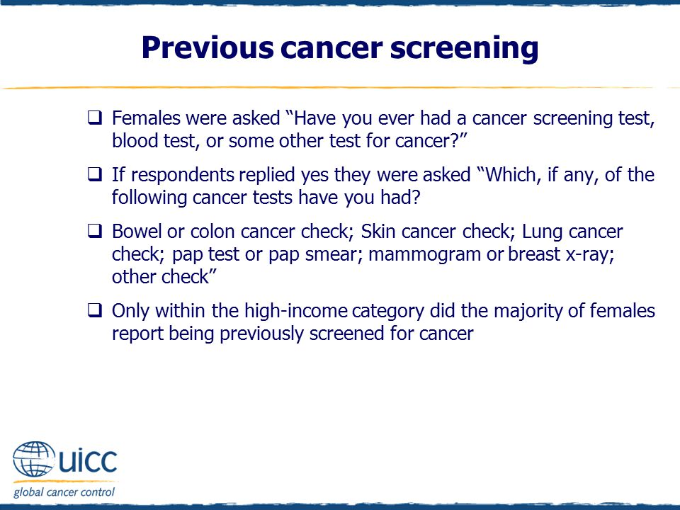 " Females were asked ""Have you ever had a cancer screening test, blood test, or some other test for cancer?""  If respondents replied yes they were as"
