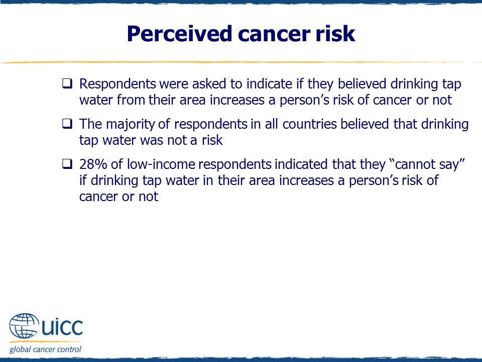 Perceived cancer risk  Respondents were asked to indicate if they believed drinking tap water from their area increases a person's risk of cancer or