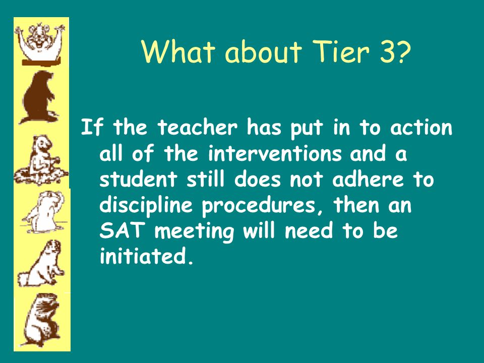 What about Tier 3? If the teacher has put in to action all of the interventions and a student still does not adhere to discipline procedures, then an