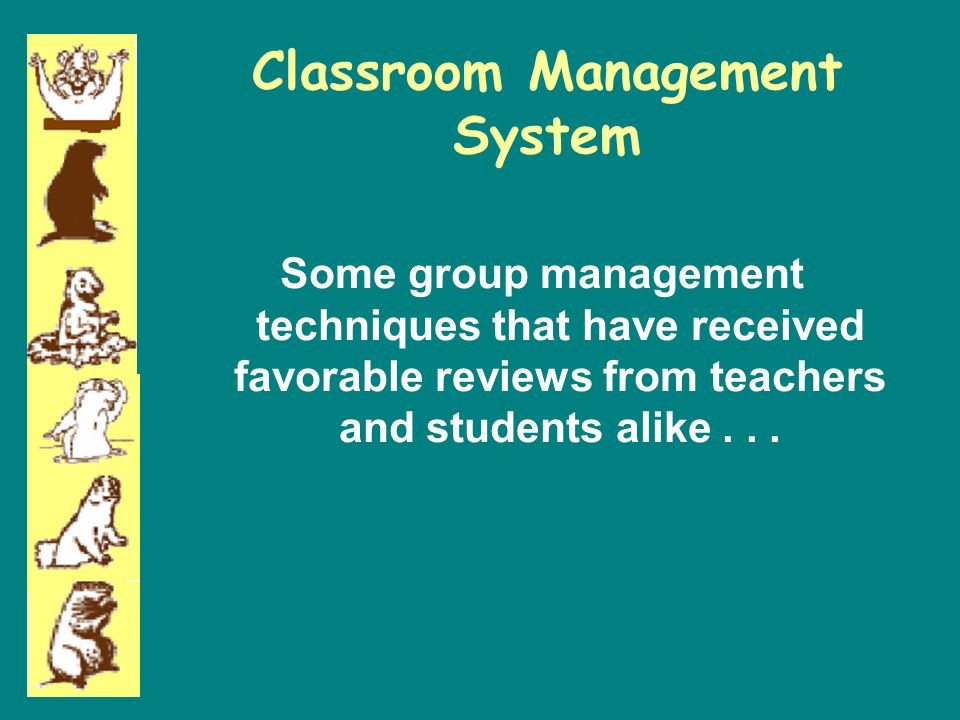 Classroom Management System Some group management techniques that have received favorable reviews from teachers and students alike...