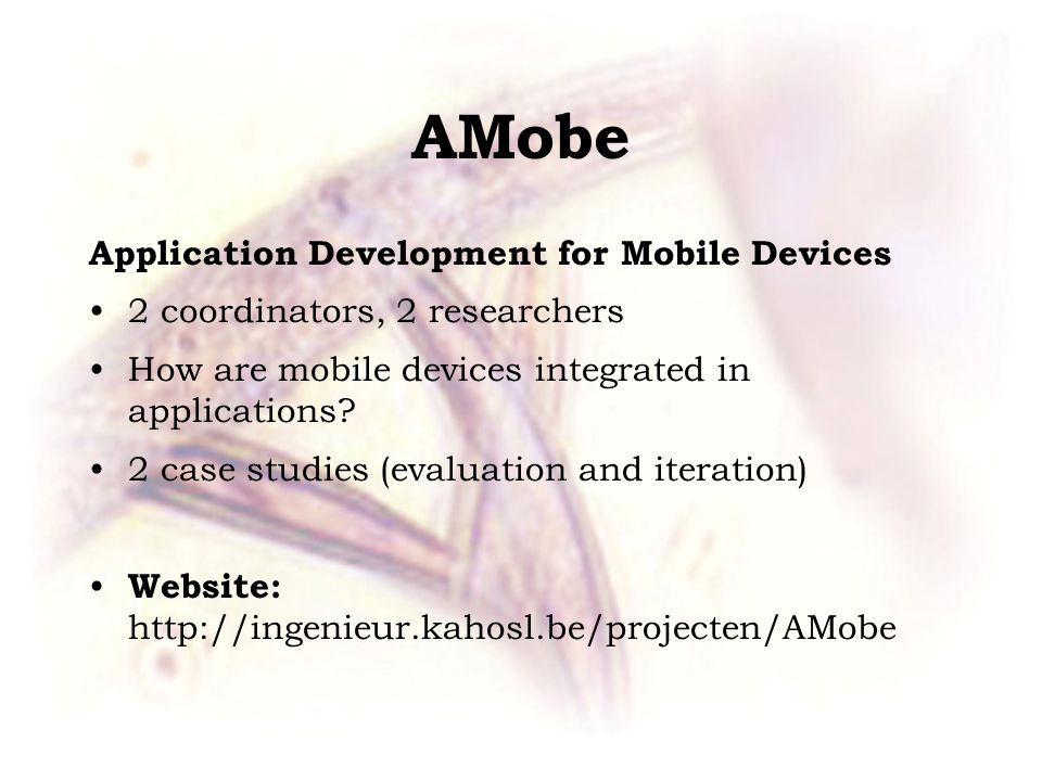 AMobe Application Development for Mobile Devices 2 coordinators, 2 researchers How are mobile devices integrated in applications.