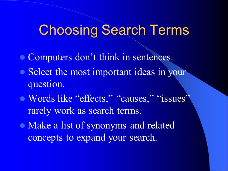 Choosing Search Terms Computers don't think in sentences.