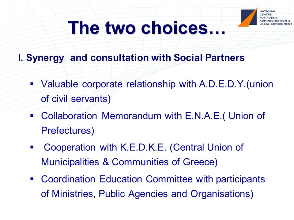 The two choices…  Valuable corporate relationship with A.D.E.D.Y.(union of civil servants)  Collaboration Memorandum with E.N.A.E.( Union of Prefectures)  Cooperation with K.E.D.K.E.