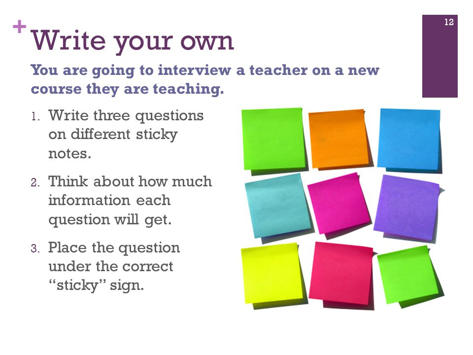 + Write your own 1. Write three questions on different sticky notes.