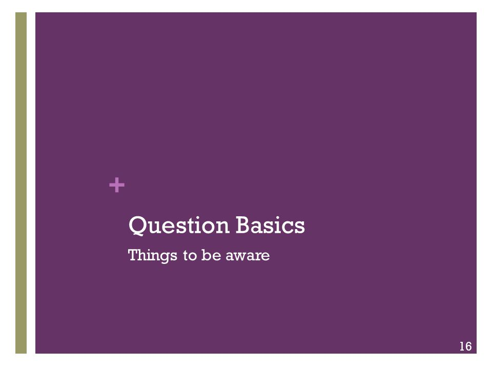 + Question Basics Things to be aware 16