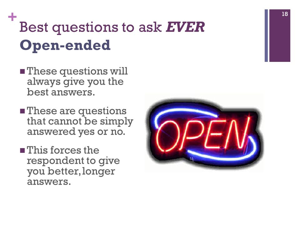 + Best questions to ask EVER Open-ended These questions will always give you the best answers.