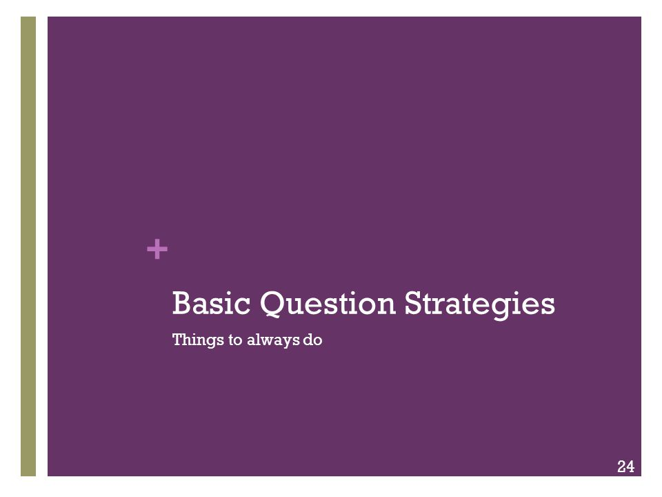 + Basic Question Strategies Things to always do 24