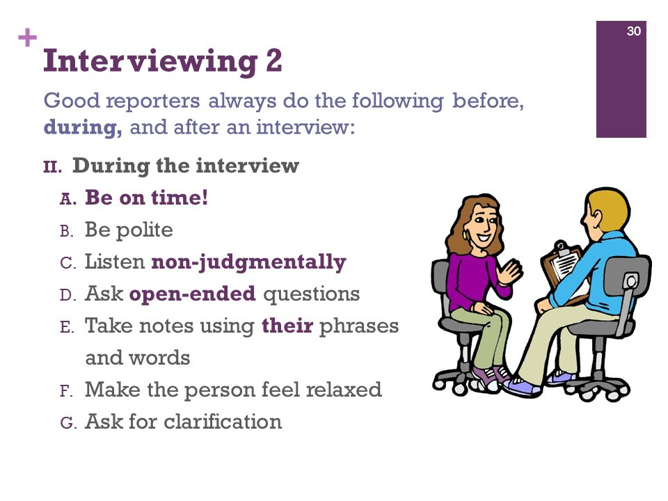+ Interviewing 2 II. During the interview A. Be on time.