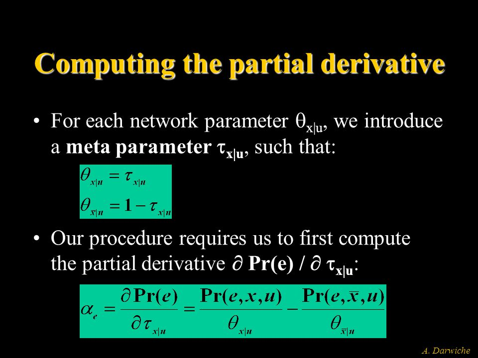 A. Darwiche Computing the partial derivative For each network parameter  x|u, we introduce a meta parameter  x|u, such that: Our procedure requires