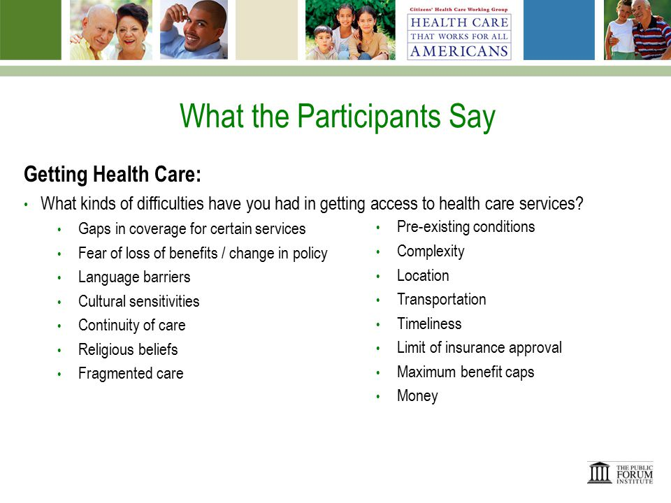 What the Participants Say Getting Health Care: What kinds of difficulties have you had in getting access to health care services.