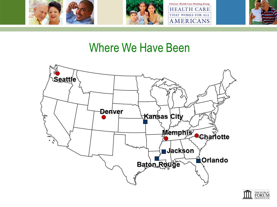 Where We Have Been Seattle Denver Kansas City Memphis Charlotte Orlando Jackson Baton Rouge