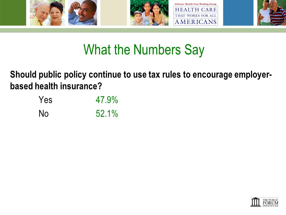 What the Numbers Say Should public policy continue to use tax rules to encourage employer- based health insurance.