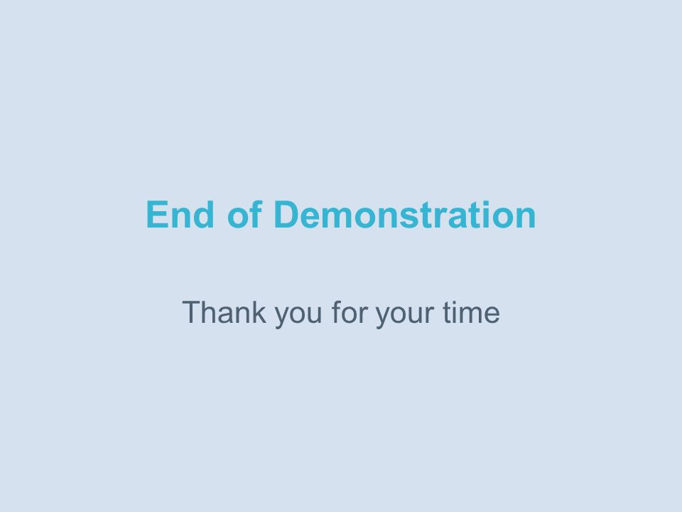 End of Demonstration Thank you for your time