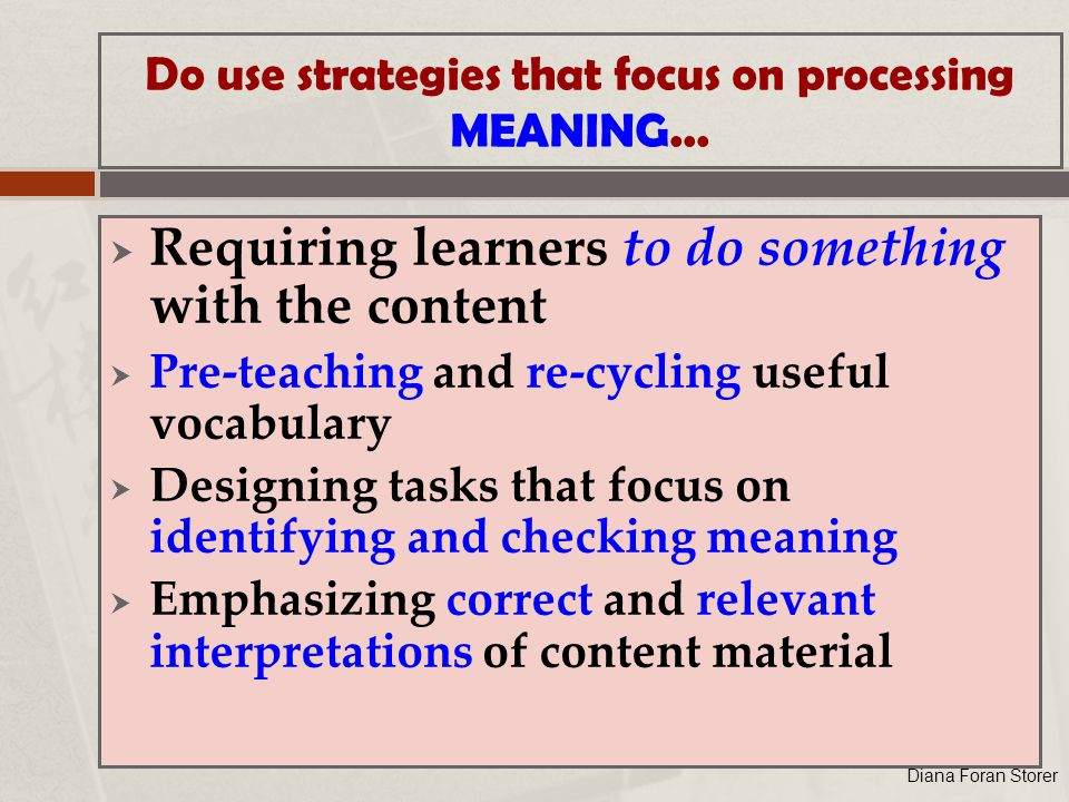 Do use strategies that focus on processing MEANING...