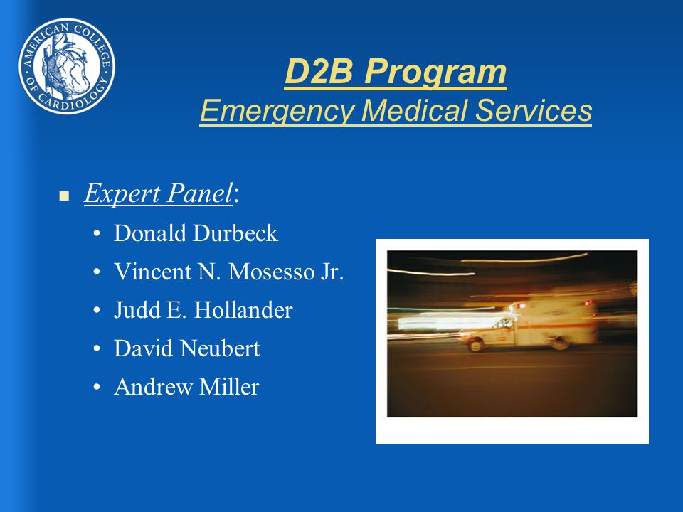 D2B Program Emergency Medical Services n Expert Panel: Donald Durbeck Vincent N.